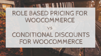 Role based pricing for woocommerce vs Conditional Discounts for WooCommerce